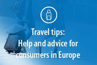 Travel tips: Help and advice for consumers in Europe